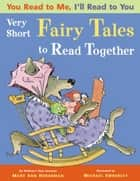 You Read to Me, I'll Read to You: (3) Very Short Fairy Tales to Read Together ebook by Mary Ann Hoberman, Michael Emberley