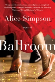 Ballroom - A Novel ebook by Alice Simpson