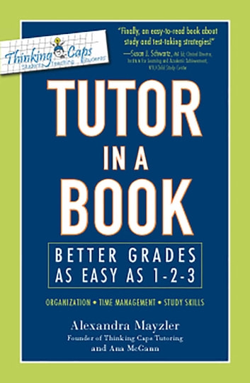 Tutor in a Book - Better Grades as Easy as 1-2-3 ebook by Alexandra Mayzler,Ana McGann