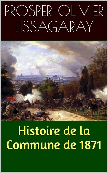 Histoire de la Commune de 1871 ebook by Prosper-Olivier Lissagaray