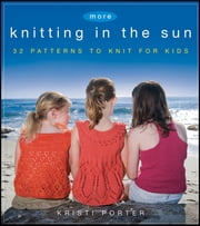 More Knitting in the Sun - 32 Patterns to Knit for Kids ebook by Kristi Porter