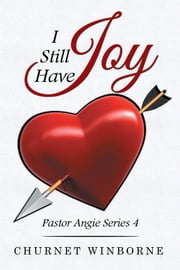 I Still Have Joy - Pastor Angie Series 4 ebook by Churnet Winborne