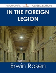 In the Foreign Legion - The Original Classic Edition ebook by Erwin Rosen