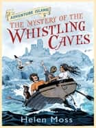 The Mystery of the Whistling Caves - Book 1 ebook by Helen Moss, Leo Hartas