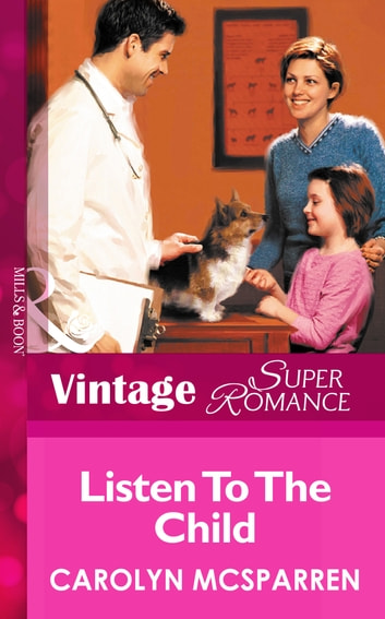 Listen to the Child (Mills & Boon Vintage Superromance) (Creature Comfort, Book 3) ebook by Carolyn McSparren