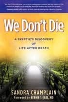 We Don't Die - A Skeptic's Discovery of Life After Death ekitaplar by Sandra Champlain