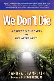 We Don't Die - A Skeptic's Discovery of Life After Death ebook by Sandra Champlain