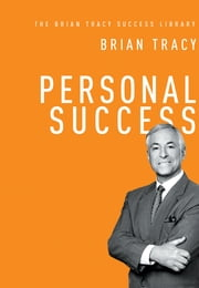 Personal Success (The Brian Tracy Success Library) ebook by Brian Tracy