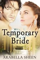 Temporary Bride ebook by Arabella Sheen
