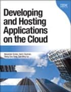Developing and Hosting Applications on the Cloud ebook by Alex Amies,Harm Sluiman,Qiang Guo Tong,Guo Ning Liu