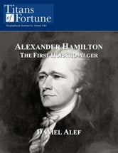 Alexander Hamilton: The First Horatio Alger ebook by Daniel Alef