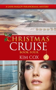 Christmas Cruise - Lana Malloy Paranormal Mystery, #4 ebook by Kim Cox