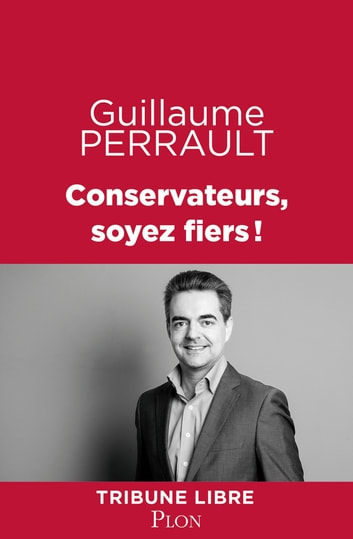 Conservateurs, soyez fiers! ebook by Guillaume PERRAULT
