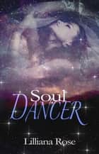 Soul Dancer ebook by Lilliana Rose