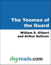 The Yeomen of the Guard ebook by Gilbert, William S.