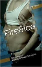 Fire&Ice - #HappyBirthdayFireandIce - Fire&Ice 11.5 - Sammelband Bonuskapitel eBook by Allie Kinsley