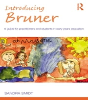Introducing Bruner - A Guide for Practitioners and Students in Early Years Education ebook by Sandra Smidt