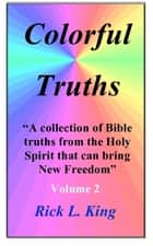 Colorful Truths Vol 2 ebook by Rick King