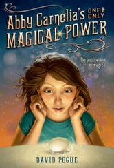 Abby Carnelia's One and Only Magical Power ebook by David Pogue,Antonio Javier Caparo