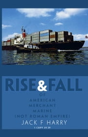 Rise and Fall of American Merchant Marine (Not Roman Empire) ebook by Harry,Jack F