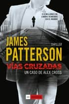 Vías cruzadas - Un caso de Alex Cross ebook by James Patterson