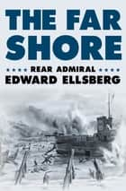 The Far Shore ebook by Rear Admiral Edward Ellsberg