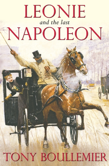 Leonie and the Last Napoleon ebook by Tony Boullemier