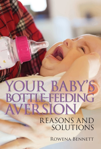 Your Baby's Bottle-feeding Aversion, Reasons and Solutions ebook by Rowena Bennett