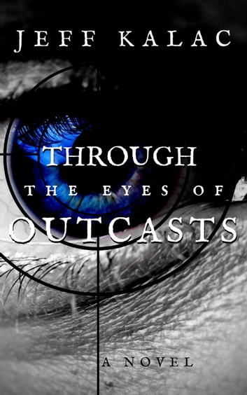 Through the Eyes of Outcasts - The Outcasts Saga, #1 ebook by Jeff Kalac