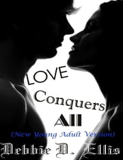 Love Conquers All (New Young Adult Version) ebook by Debbie D. Ellis,DD Ellis