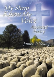 My Sheep Know My Voice - Anointed Poetry ebook by James O Young
