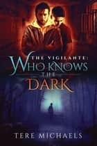 Who Knows the Dark ebook by Tere Michaels