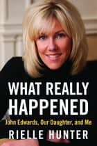 What Really Happened ebook by Rielle Hunter