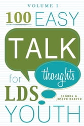 100 Easy Talk Thoughts for LDS Youth Vol. 1 ebook by Sandra Harper,  Joseph Harper