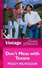 Don't Mess With Texans (Mills & Boon Vintage Superromance) ebook by Peggy Nicholson