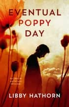 Eventual Poppy Day ebook by Libby Hathorn