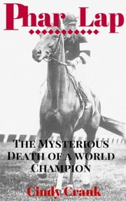 The Death of Phar Lap. The Unsolved Never Ending Mystery. ebook by Cindy Crank