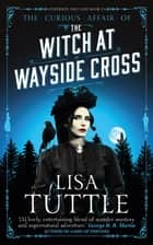 The Witch at Wayside Cross - Jesperson and Lane Book II ebook by Lisa Tuttle