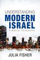 Understanding Modern Israel - A Biblical Perspective ebook by