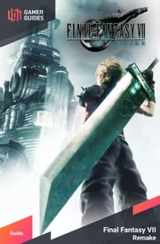 Final Fantasy VII Remake - Strategy Guide ebook by GamerGuides.com