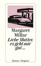 Liebe Mutter, es geht mir gut... ebook by Margaret Millar