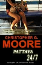 Pattaya 24/7 ebook by Christopher G. Moore