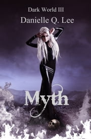 Myth (Book III in the Dark World Trilogy) ebook by Danielle Q. Lee