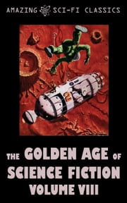 The Golden Age of Science Fiction - Volume VIII ebook by Jack Vance,Robert Sheckley,Frederic Brown,Phillips Barbee,Frederik Pohl,Lester del Rey,Murray Leinster