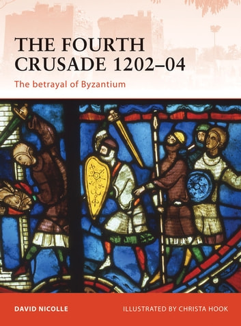 The Fourth Crusade 1202–04 - The betrayal of Byzantium ebook by Dr David Nicolle