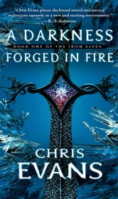 A Darkness Forged in Fire - Book One of the Iron Elves ebook by Chris Evans