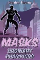 Masks: Ordinary Champions ebook by Hayden Thorne