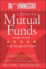 Morningstar Guide to Mutual Funds - Five-Star Strategies for Success ebook by Christine Benz