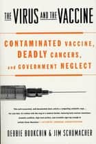 The Virus and the Vaccine ebook by Debbie Bookchin,Jim Schumacher