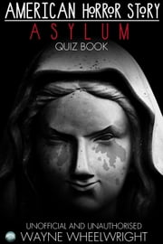 American Horror Story - Asylum Quiz Book - Season 2 ebooks by Wayne Wheelwright